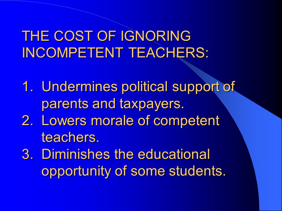 THE COST OF IGNORING INCOMPETENT TEACHERS: 1.