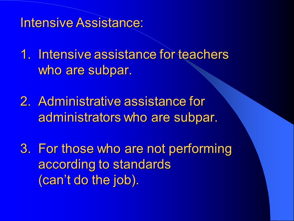 Intensive Assistance: 1. Intensive assistance for teachers who are subpar.