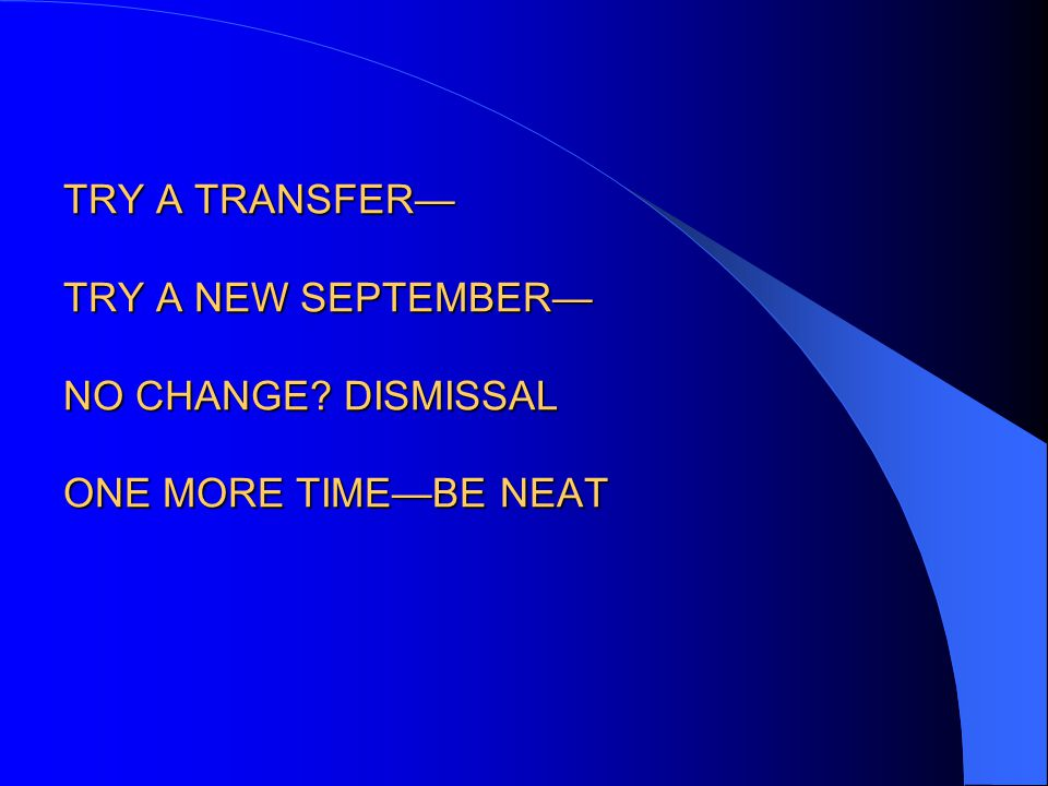 TRY A TRANSFER— TRY A NEW SEPTEMBER— NO CHANGE? DISMISSAL ONE MORE TIME—BE NEAT