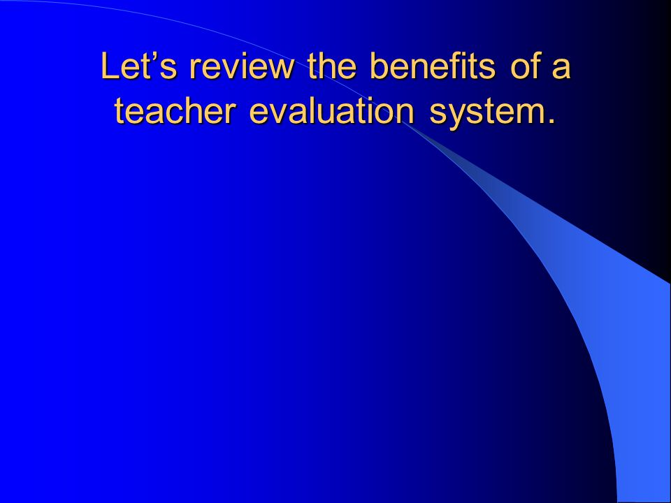 Let's review the benefits of a teacher evaluation system.