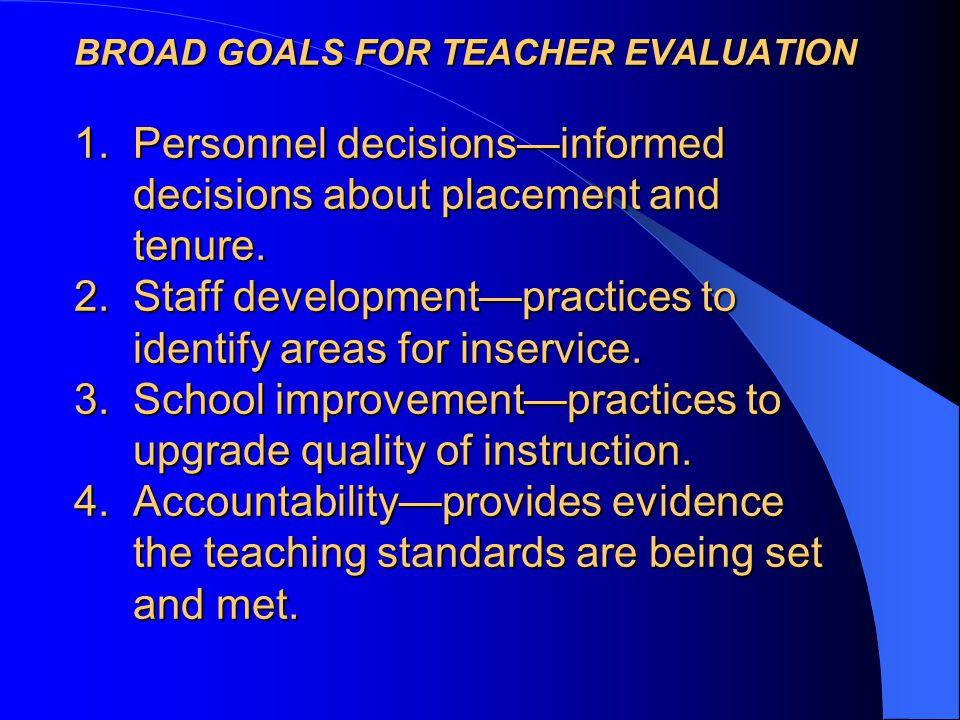 BROAD GOALS FOR TEACHER EVALUATION 1.