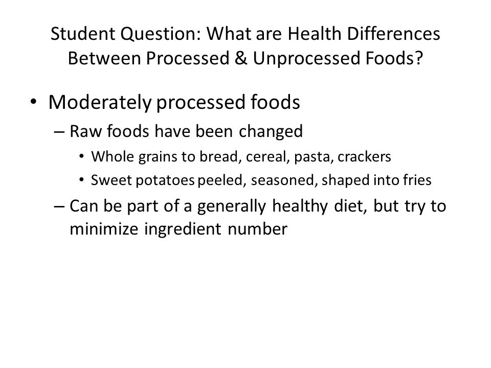 Student Question: What are Health Differences Between Processed & Unprocessed Foods.