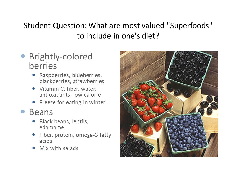 Student Question: What are most valued Superfoods to include in one s diet.