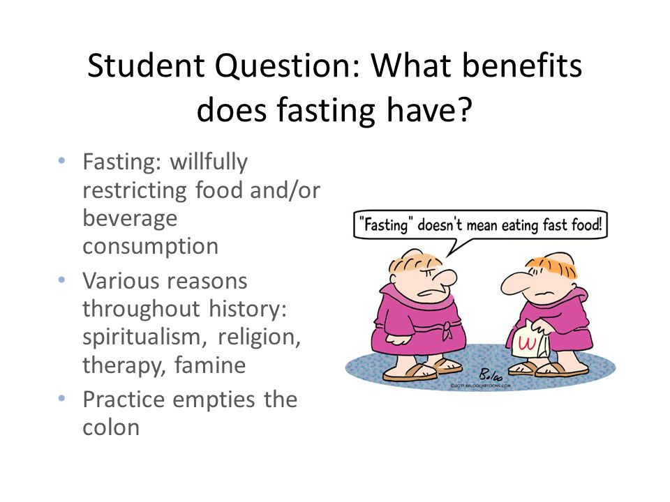 Student Question: What benefits does fasting have.