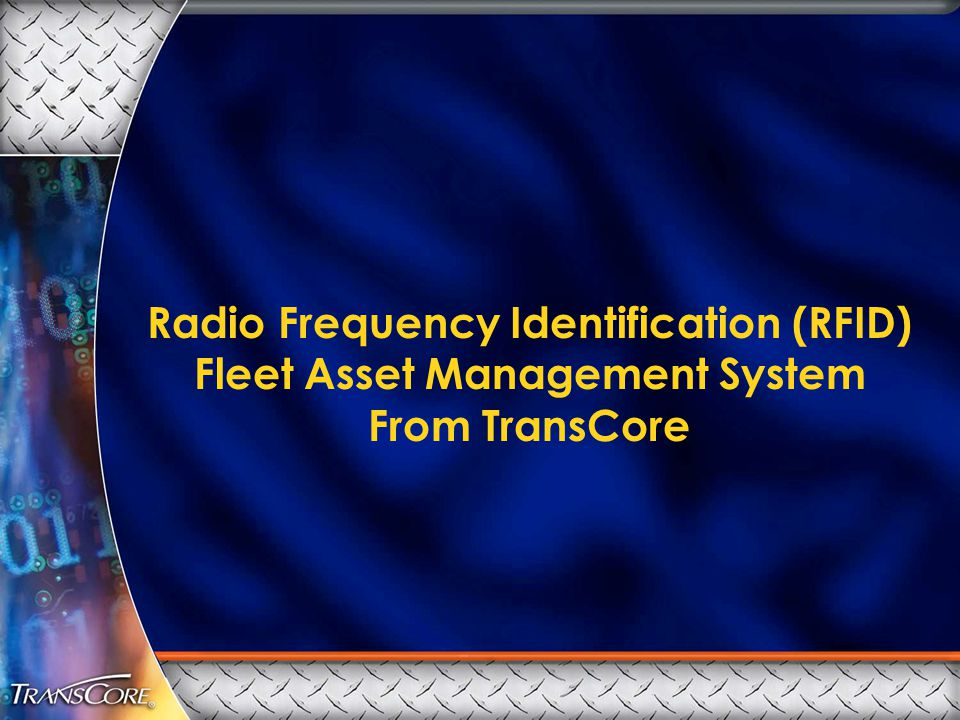 Radio Frequency Identification (RFID) Fleet Asset Management System From TransCore
