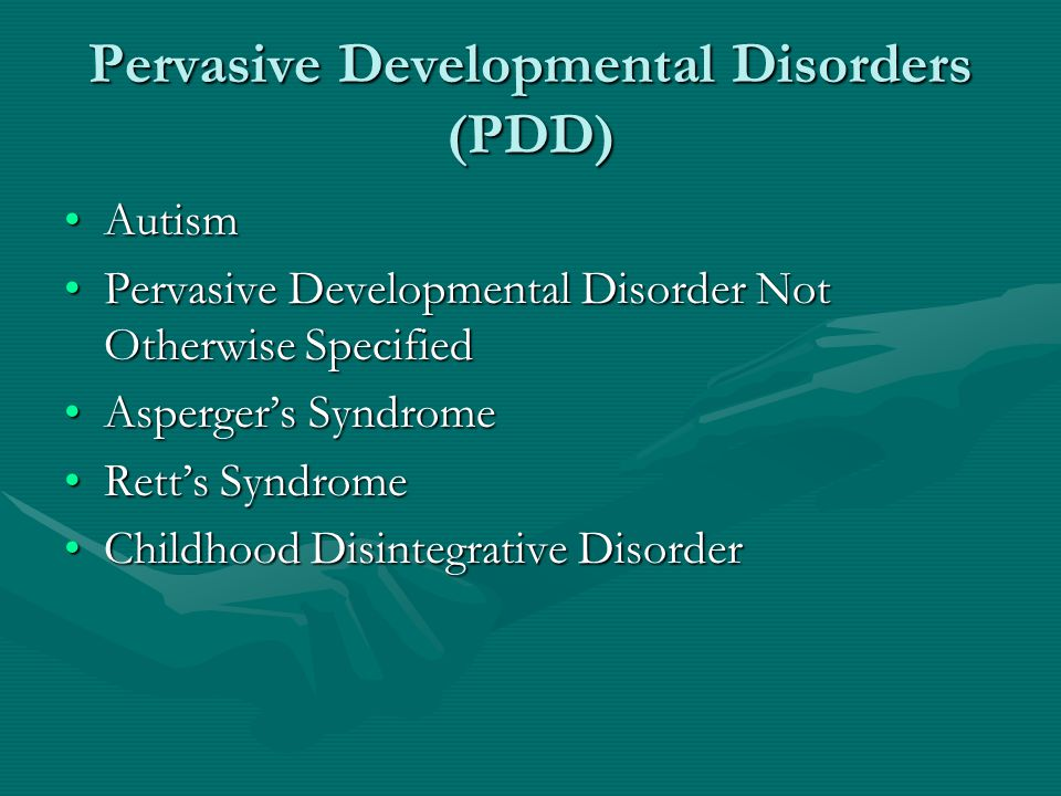 Pervasive Developmental Disorders (PDD) AutismAutism Pervasive Developmental Disorder Not Otherwise SpecifiedPervasive Developmental Disorder Not Othe