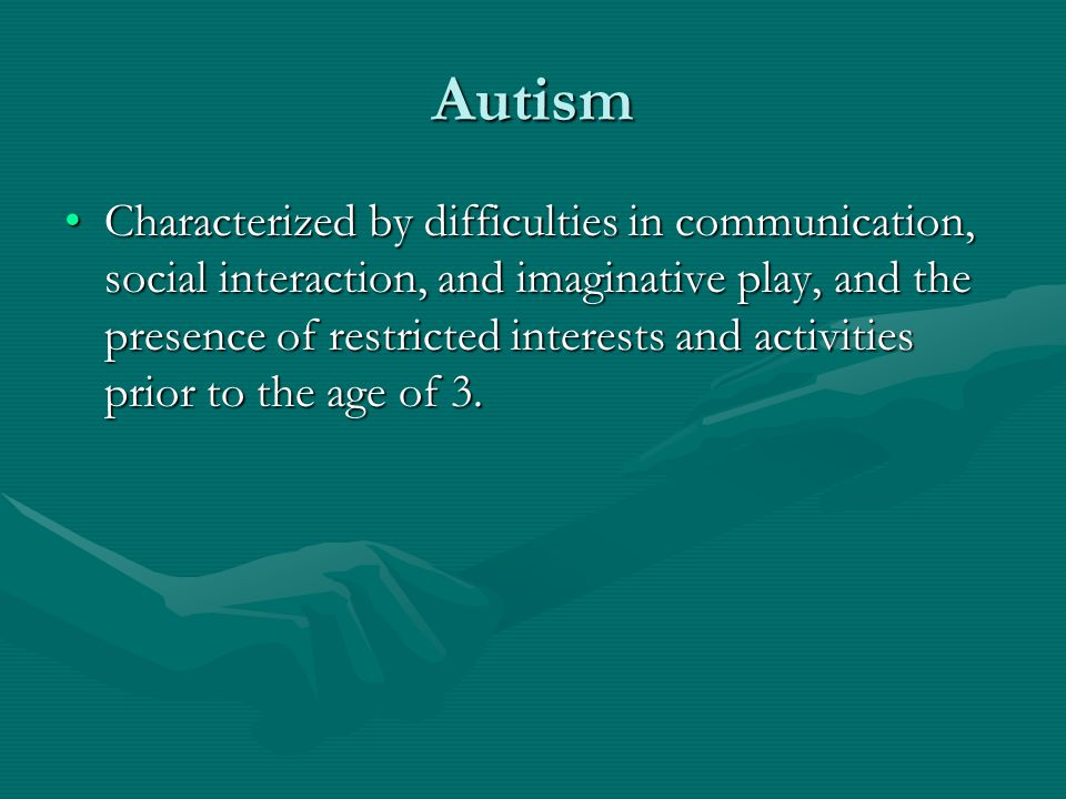 Autism Characterized by difficulties in communication, social interaction, and imaginative play, and the presence of restricted interests and activiti