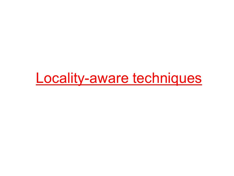 Locality-aware techniques