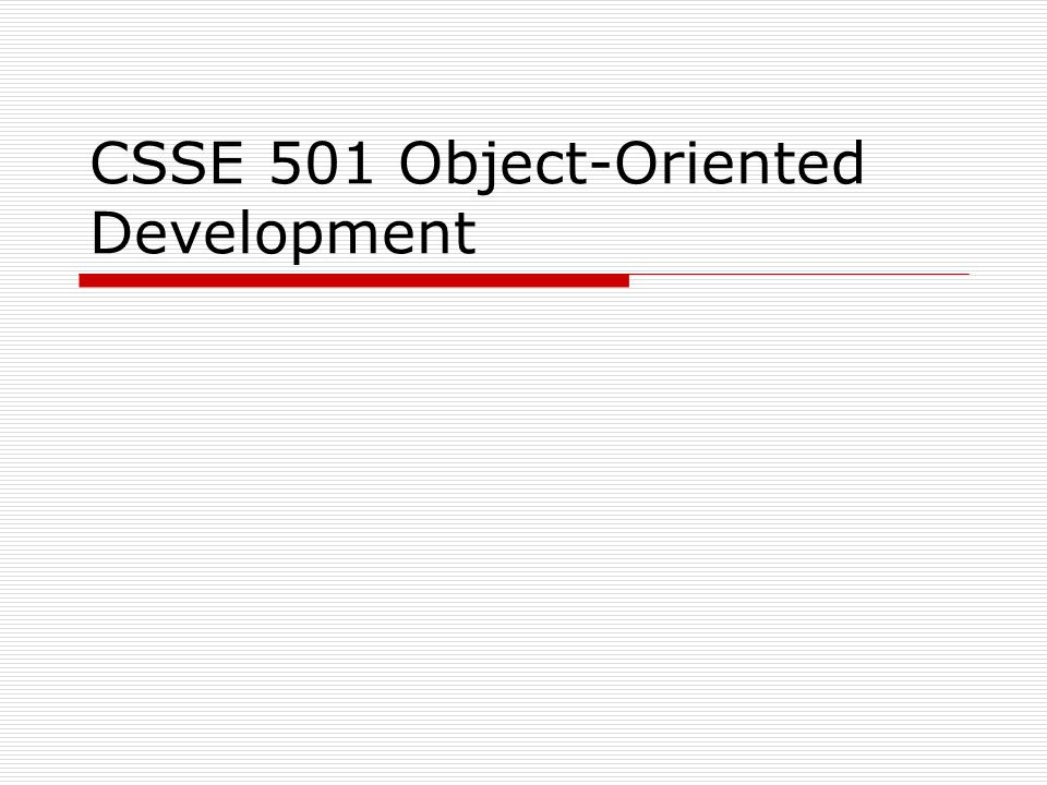 Course Overview  Course Goals Fundamentals and principles of object- oriented development Object-oriented analysis, design and Programming