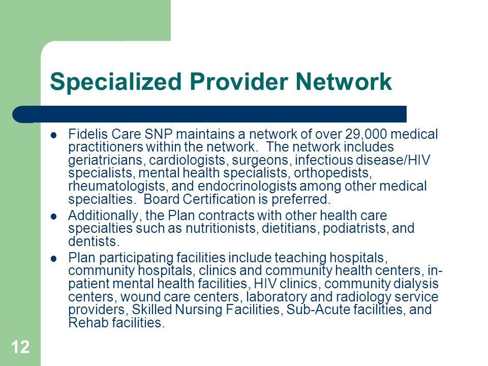 Specialized Provider Network Fidelis Care SNP maintains a network of over 29,000 medical practitioners within the network. The network includes geriat