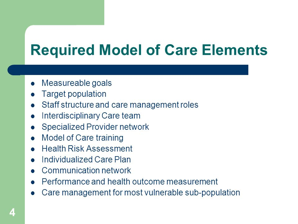 Required Model of Care Elements Measureable goals Target population Staff structure and care management roles Interdisciplinary Care team Specialized