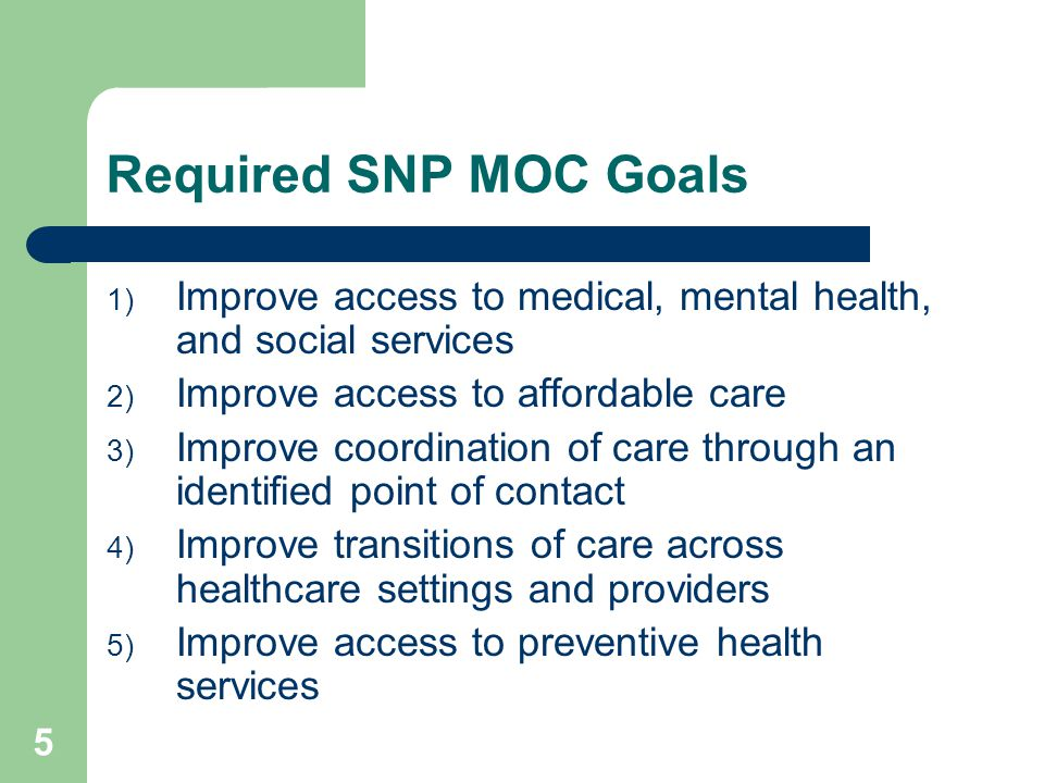 Required SNP MOC Goals 1) Improve access to medical, mental health, and social services 2) Improve access to affordable care 3) Improve coordination o