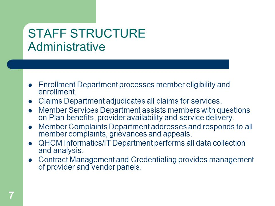 STAFF STRUCTURE Administrative Enrollment Department processes member eligibility and enrollment. Claims Department adjudicates all claims for service