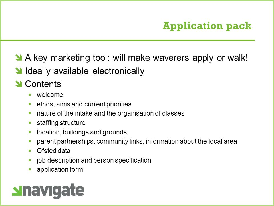 Application pack  A key marketing tool: will make waverers apply or walk.