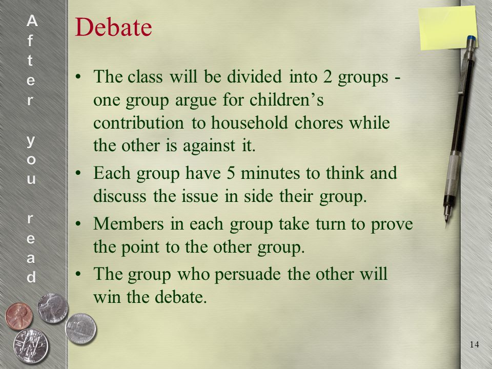 Debate The class will be divided into 2 groups - one group argue for children's contribution to household chores while the other is against it.