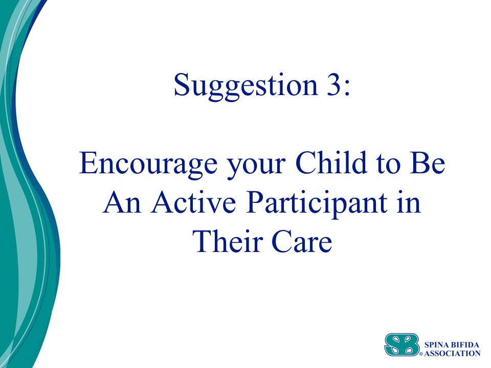 Suggestion 3: Encourage your Child to Be An Active Participant in Their Care