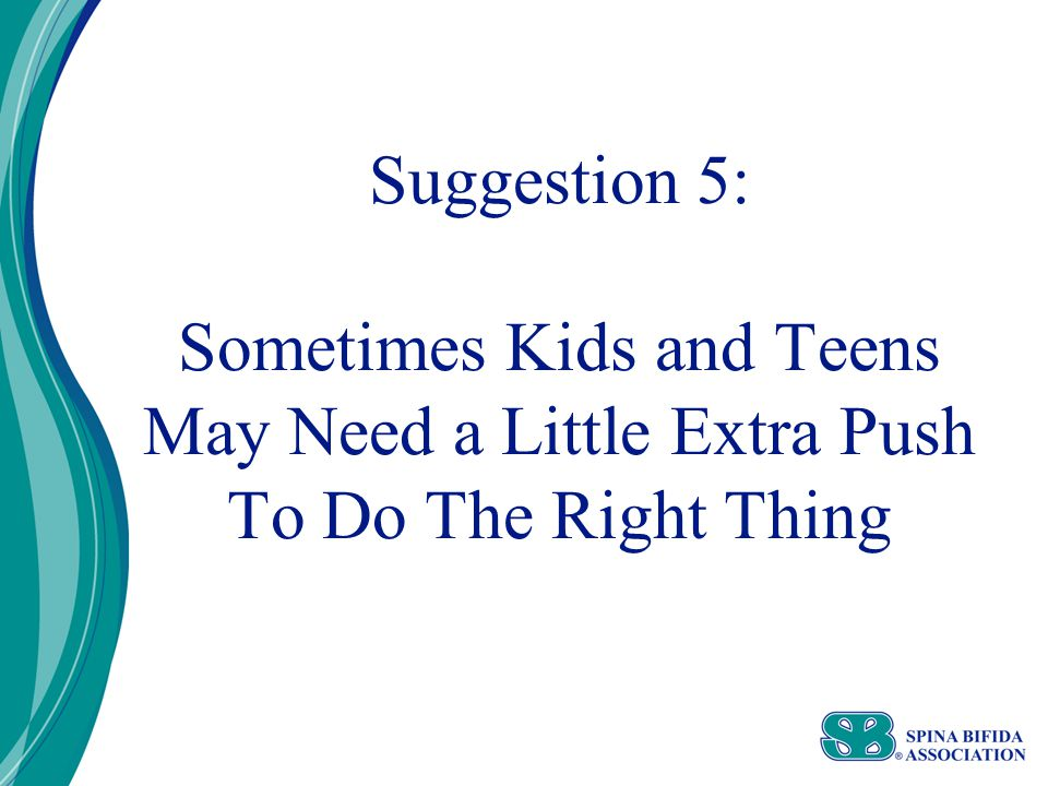 Suggestion 5: Sometimes Kids and Teens May Need a Little Extra Push To Do The Right Thing