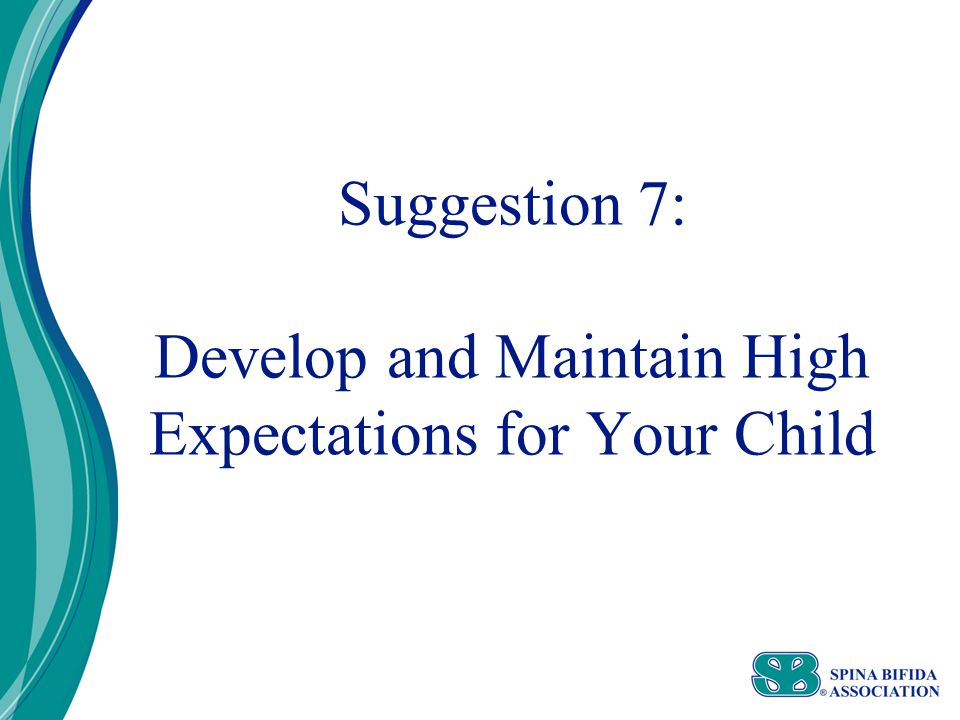 Suggestion 7: Develop and Maintain High Expectations for Your Child