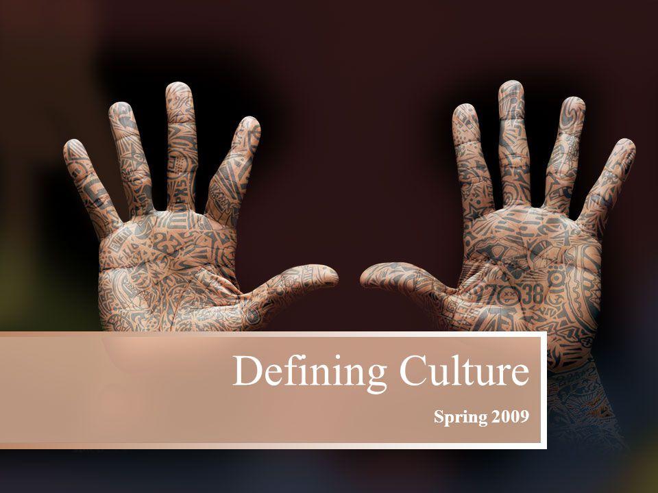 Defining Culture Spring 2009