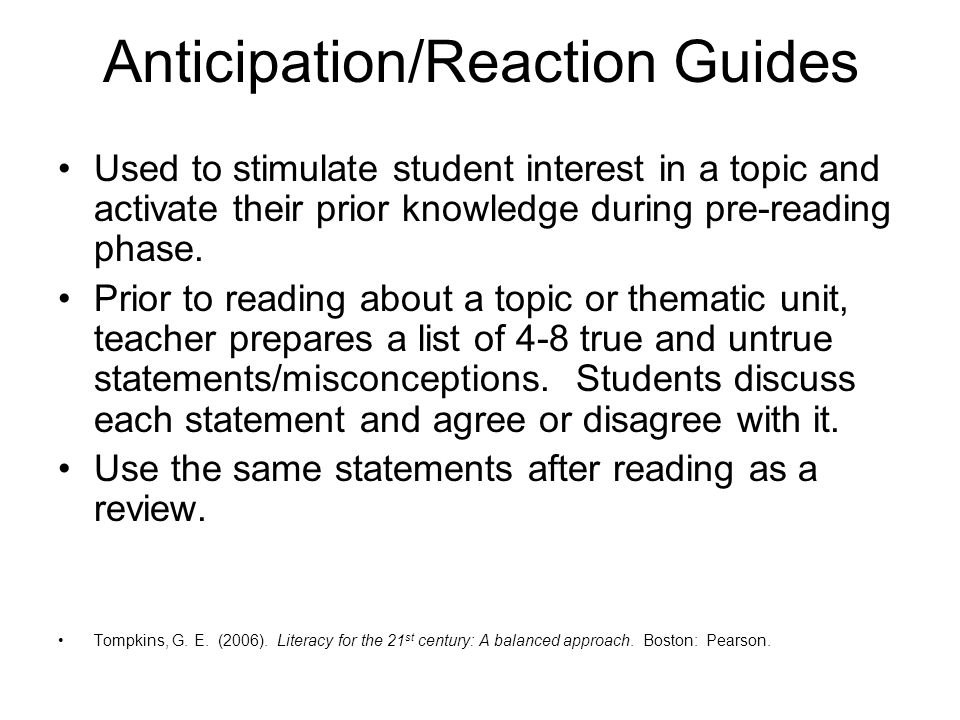 Anticipation/Reaction Guides Used to stimulate student interest in a topic and activate their prior knowledge during pre-reading phase. Prior to readi