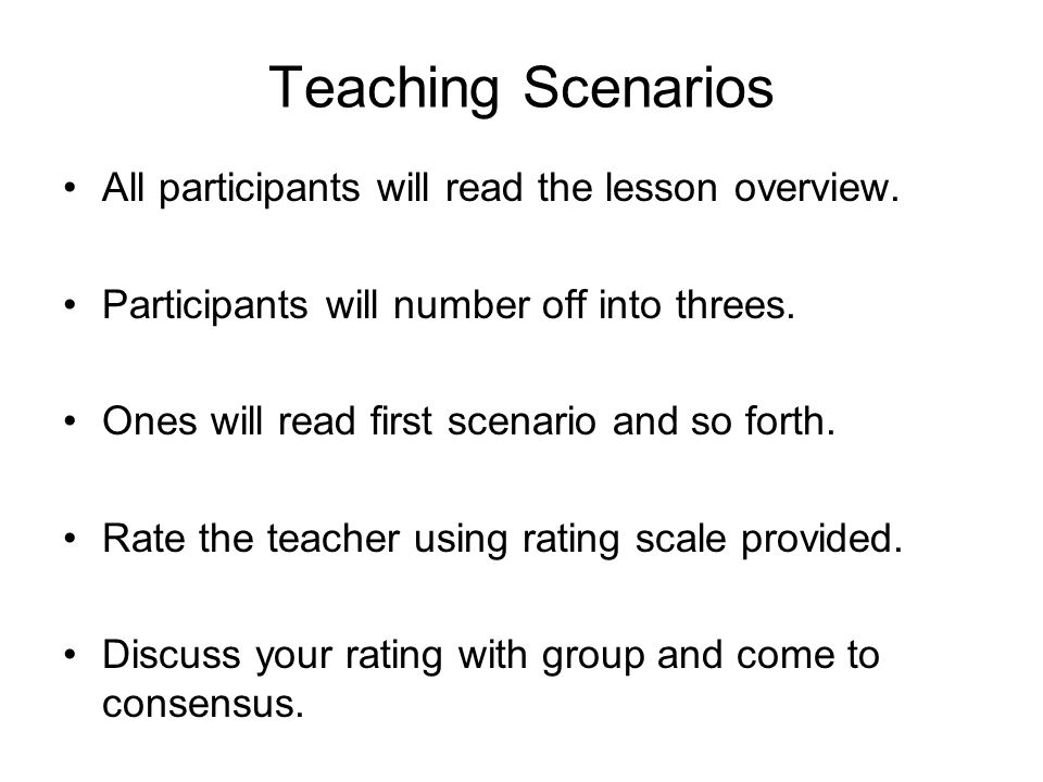 Teaching Scenarios All participants will read the lesson overview. Participants will number off into threes. Ones will read first scenario and so fort