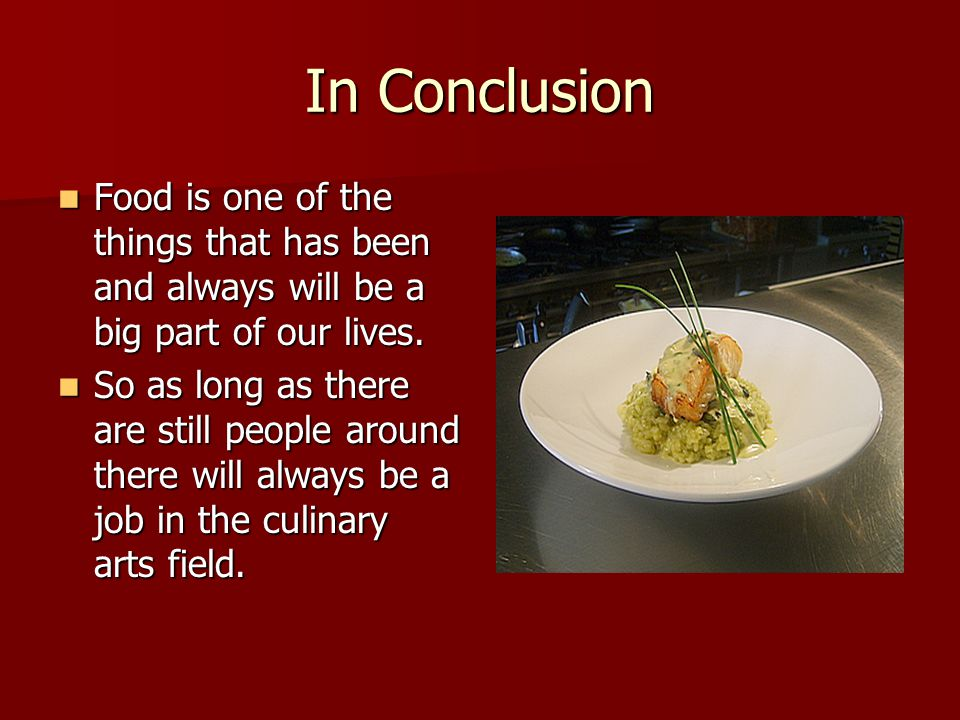 In Conclusion Food is one of the things that has been and always will be a big part of our lives.