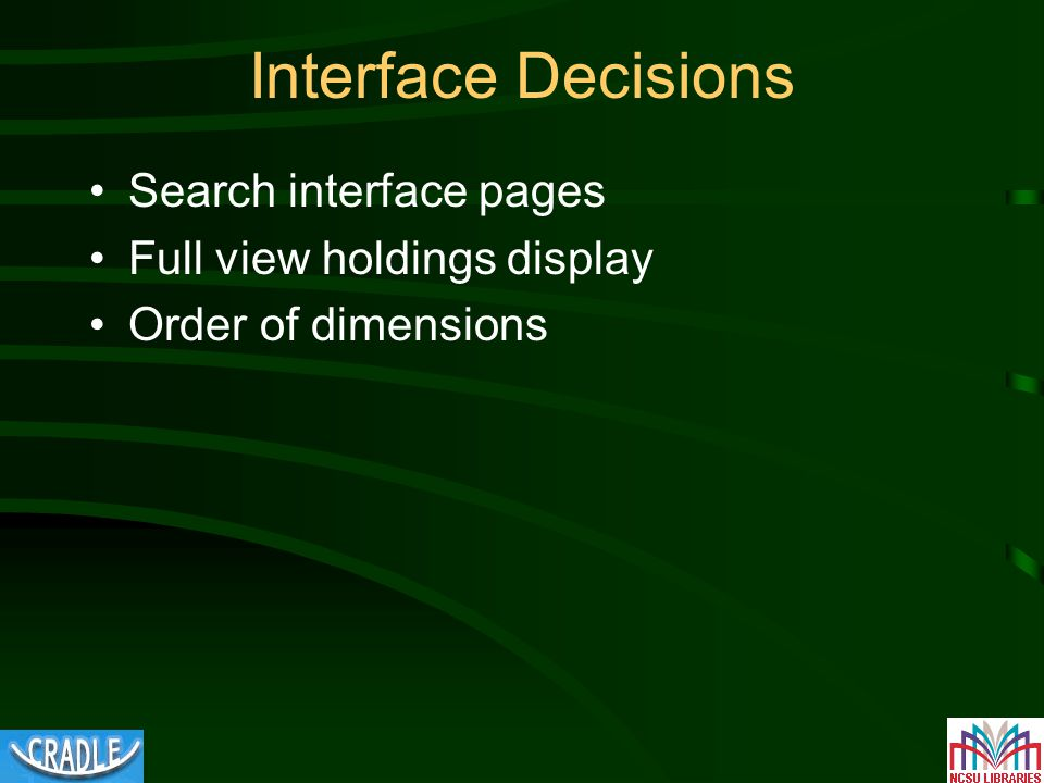 Interface Decisions Search interface pages Full view holdings display Order of dimensions
