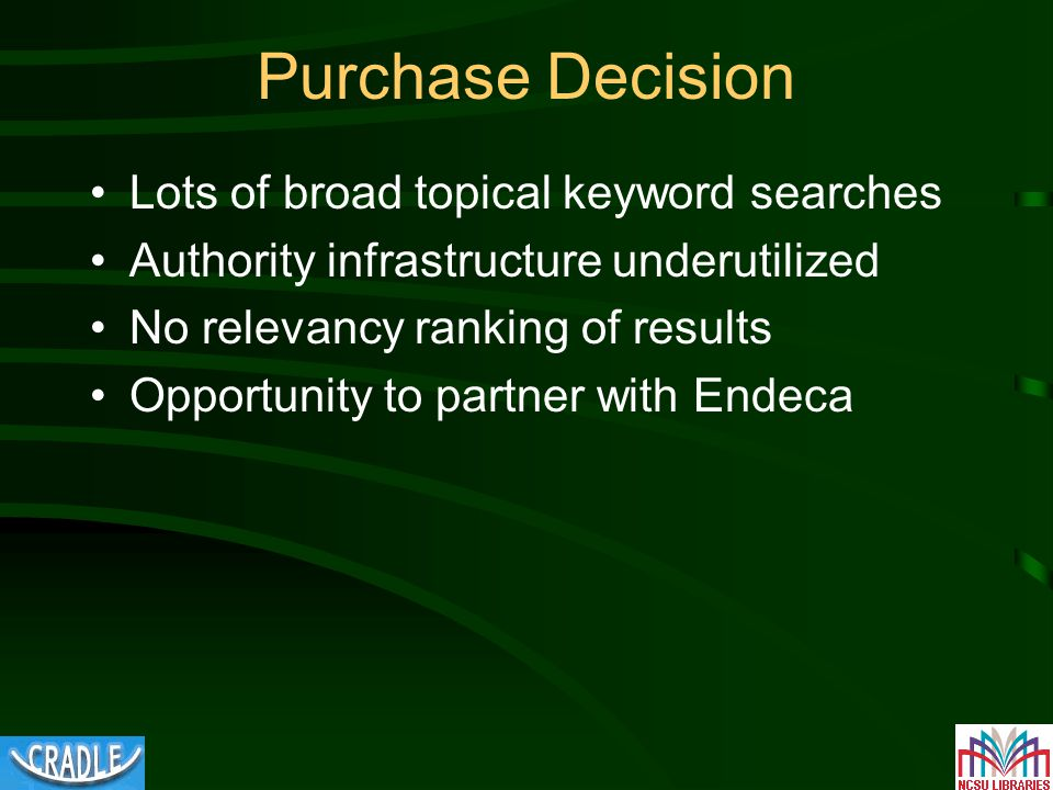 Purchase Decision Lots of broad topical keyword searches Authority infrastructure underutilized No relevancy ranking of results Opportunity to partner with Endeca