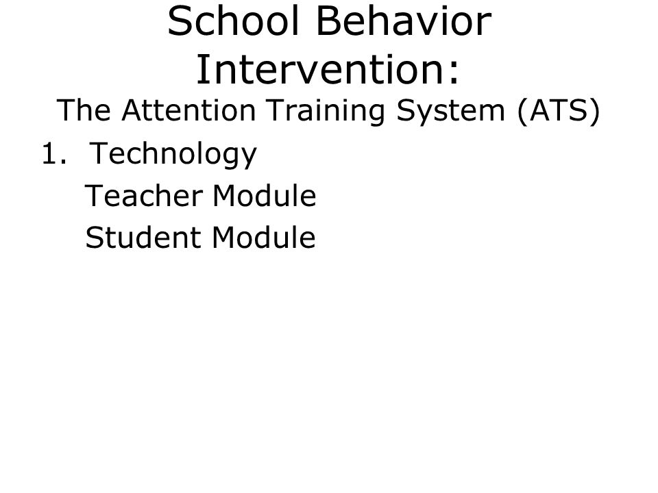 School Behavior Intervention: The Attention Training System (ATS) 1.