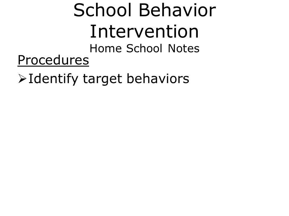 School Behavior Intervention Home School Notes Procedures  Identify target behaviors