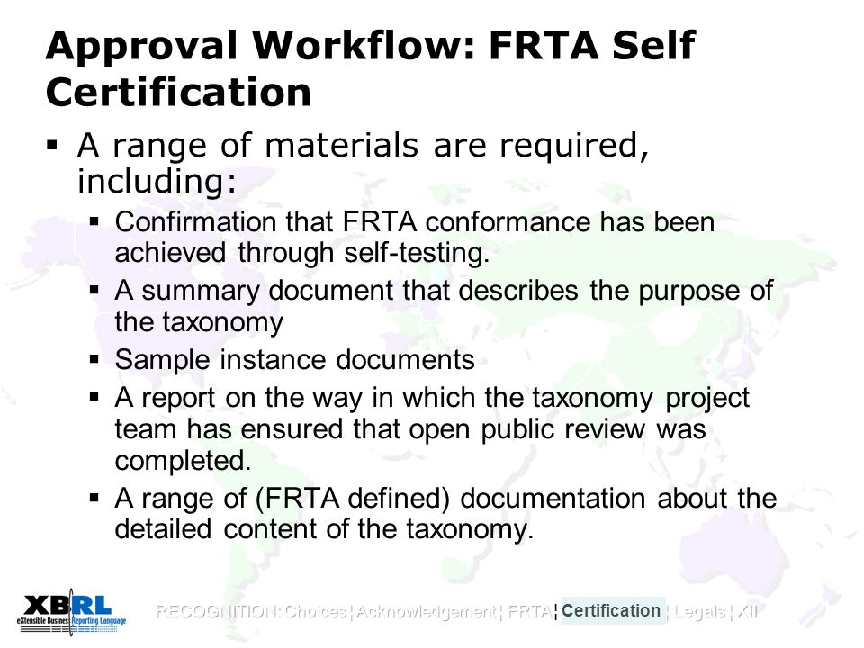 Approval Workflow: FRTA Self Certification  A range of materials are required, including:  Confirmation that FRTA conformance has been achieved through self-testing.
