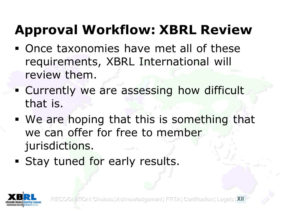 Approval Workflow: XBRL Review  Once taxonomies have met all of these requirements, XBRL International will review them.