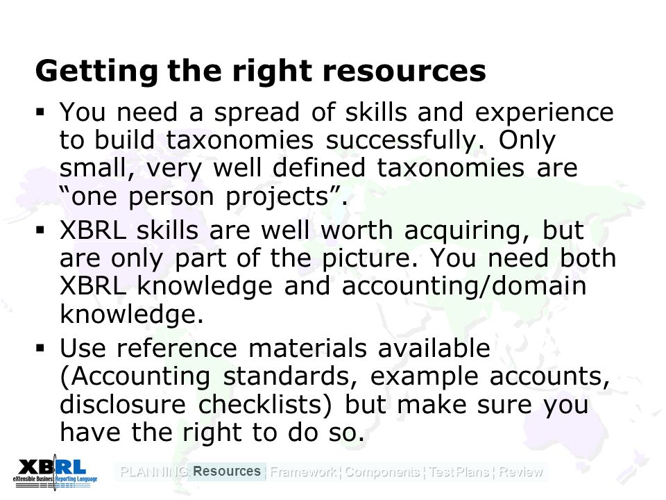 Getting the right resources  You need a spread of skills and experience to build taxonomies successfully.