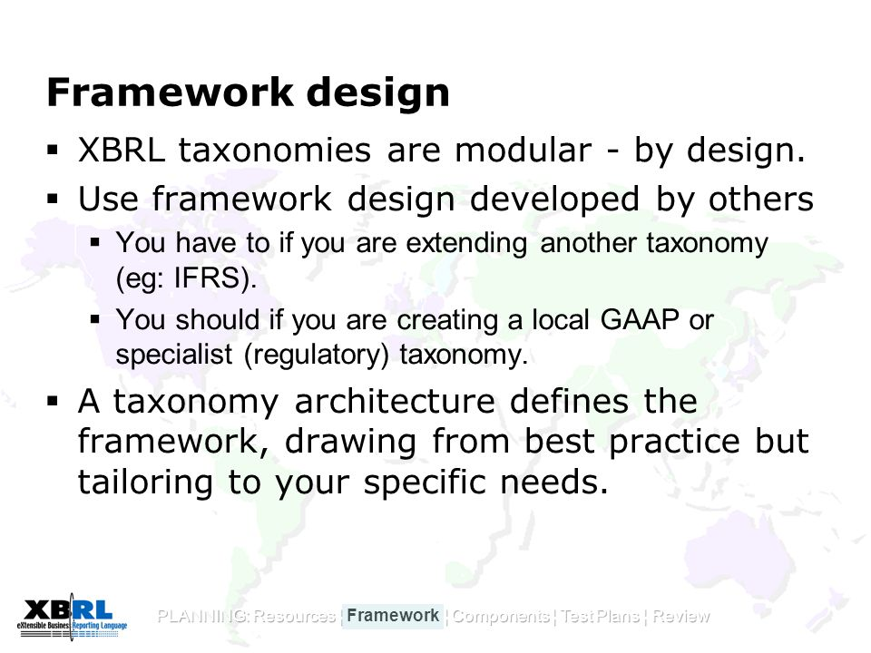 Framework design  XBRL taxonomies are modular - by design.