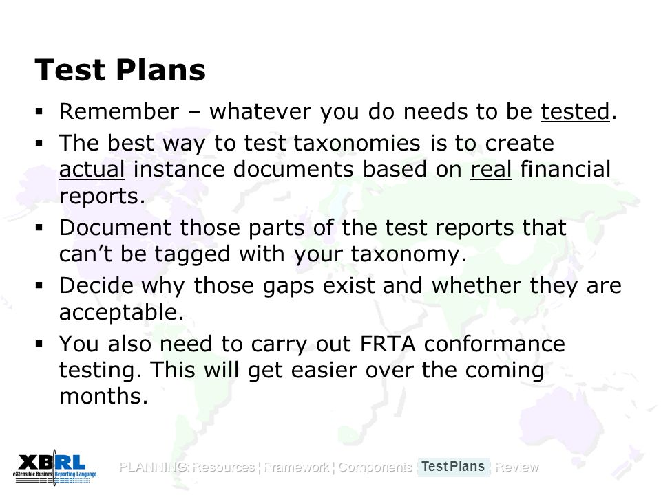 Test Plans  Remember – whatever you do needs to be tested.