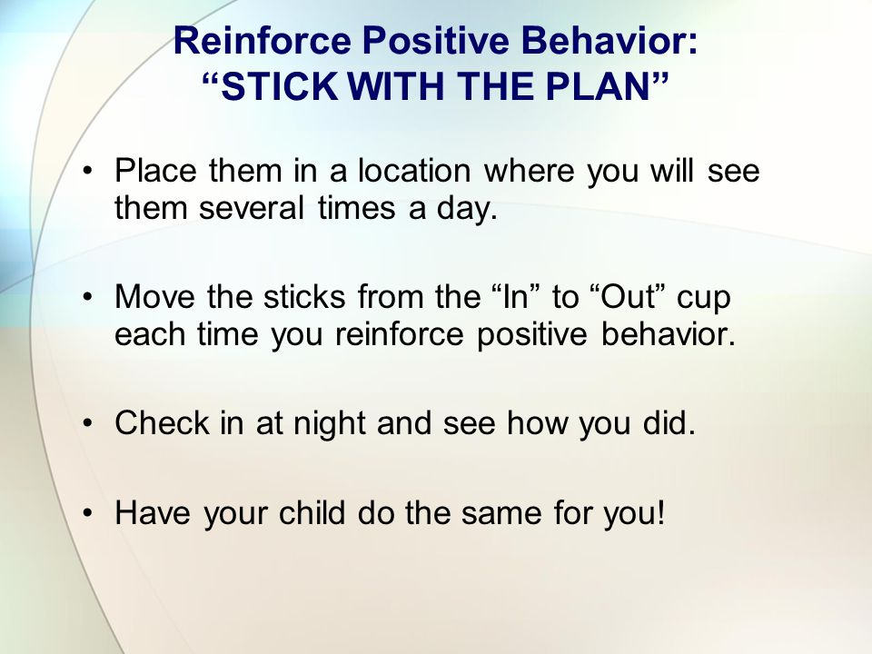 """STICK WITH THE PLAN"" Look at your Home Matrix and your list of behaviors you want to address. Identify 5 – 10 POSITIVELY stated behaviors. Write each"