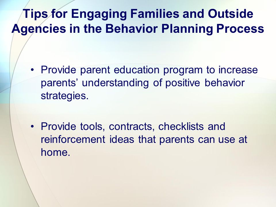 "Tips for Engaging Families and Outside Agencies in the Behavior Planning Process Approach behavioral planning as a ""needs based"" model while providing"