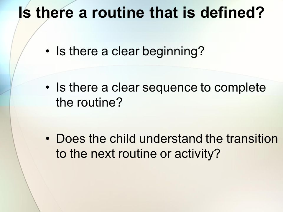 Classroom & Home Routines What are they? Why are they necessary? Who needs them?