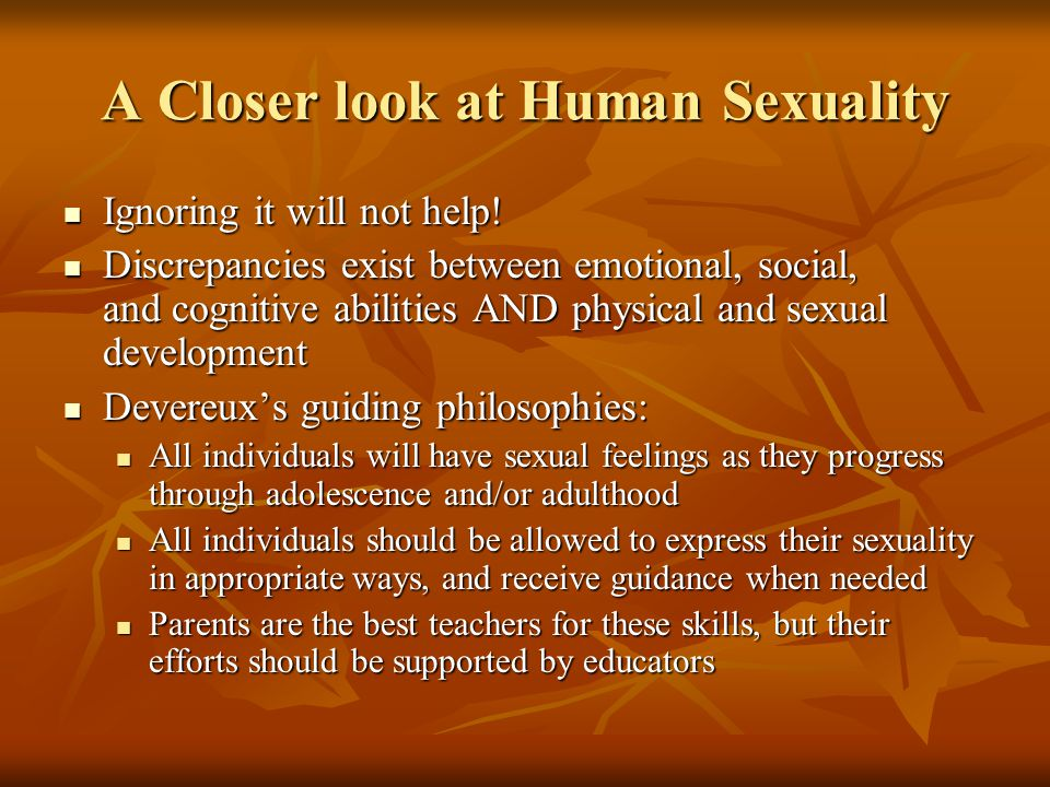 A Closer look at Human Sexuality Ignoring it will not help.
