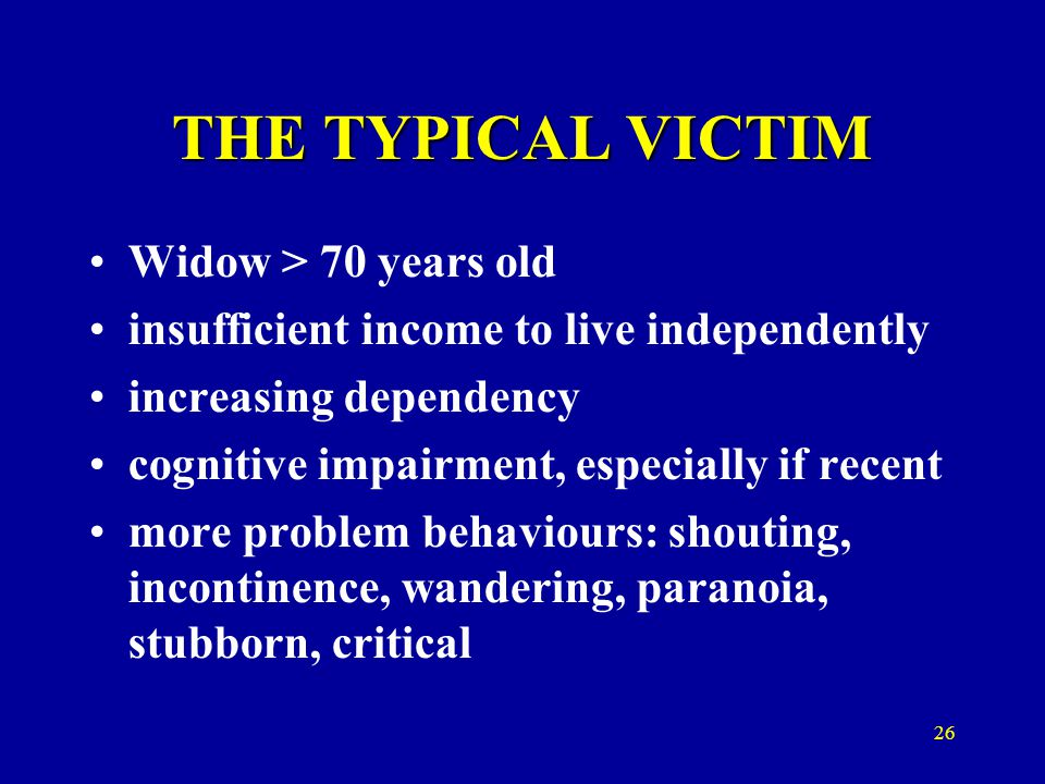 Victim Factors: –Elder's cognitive impairment Dementia – less able to protect self Elder gets abusive, violent, socially inappropriate –Poor health - > Elder requires much care –Social isolation of both the care give and the elder 27