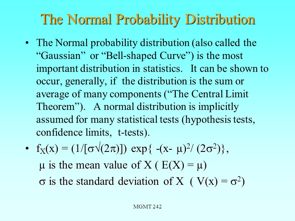 MGMT 242 The Normal Probability Distribution The Normal probability distribution (also called the Gaussian or Bell-shaped Curve ) is the most important distribution in statistics.