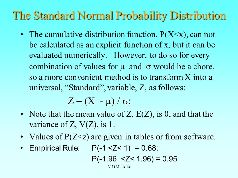 MGMT 242 The Standard Normal Probability Distribution The cumulative distribution function, P(X<x), can not be calculated as an explicit function of x, but it can be evaluated numerically.