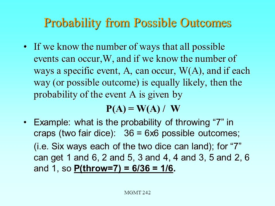 MGMT 242 Choosing Formulas for Probability--1 Use combinatorial ( choosing ) formulas to calculate number of ways for all outcomes and for event of interest to occur:Use combinatorial ( choosing ) formulas to calculate number of ways for all outcomes and for event of interest to occur: P(A) = W(A) / W,P(A) = W(A) / W, where W(A) is the number of ways that event A can occur, and W is the total number of ways that all events can occur.