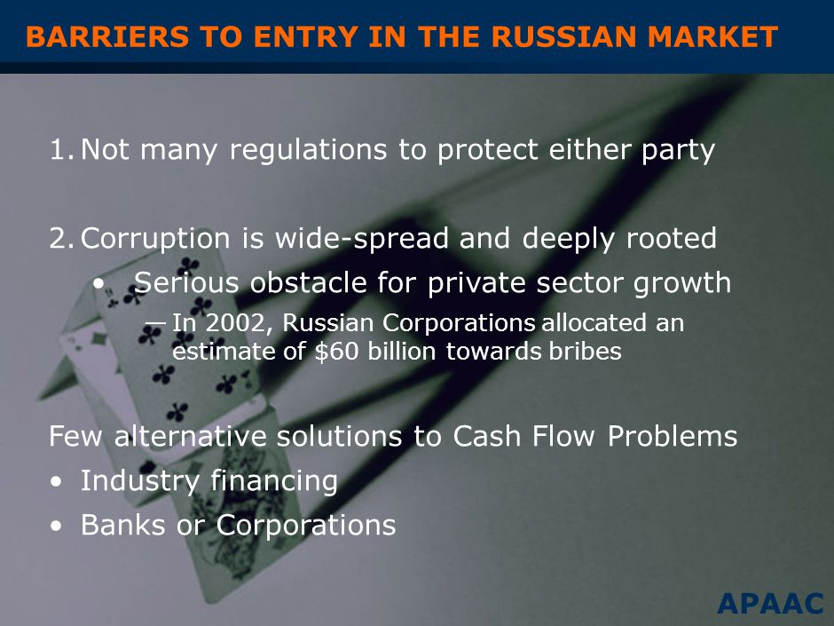 POTENTIAL AND EXISTING COMPETITION Limited choices between three types of banks: – Foreign-owned subsidiary – State-owned Russian bank – Variety of Russian private commercial banks Russian Private Commercial Banks are an aggressive component but still have a limited capacity to provide services –Top 5 include: Gazprom Bank, National Reserve Bank, Sobinbank, MDM Bank, Bank of Moscow APAAC Existing competition Potential competition
