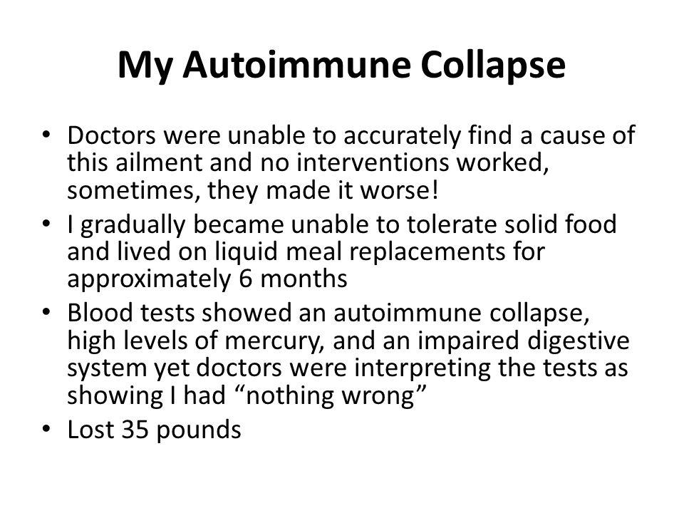 My Autoimmune Collapse Doctors were unable to accurately find a cause of this ailment and no interventions worked, sometimes, they made it worse! I gr