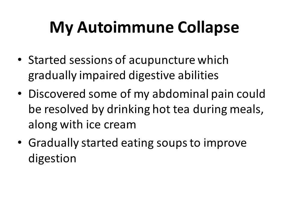 My Autoimmune Collapse Started sessions of acupuncture which gradually impaired digestive abilities Discovered some of my abdominal pain could be reso