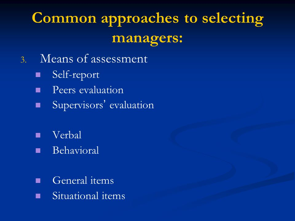 Common approaches to selecting managers: 3. 3.
