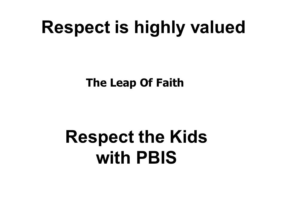Respect is highly valued The Leap Of Faith Respect the Kids with PBIS