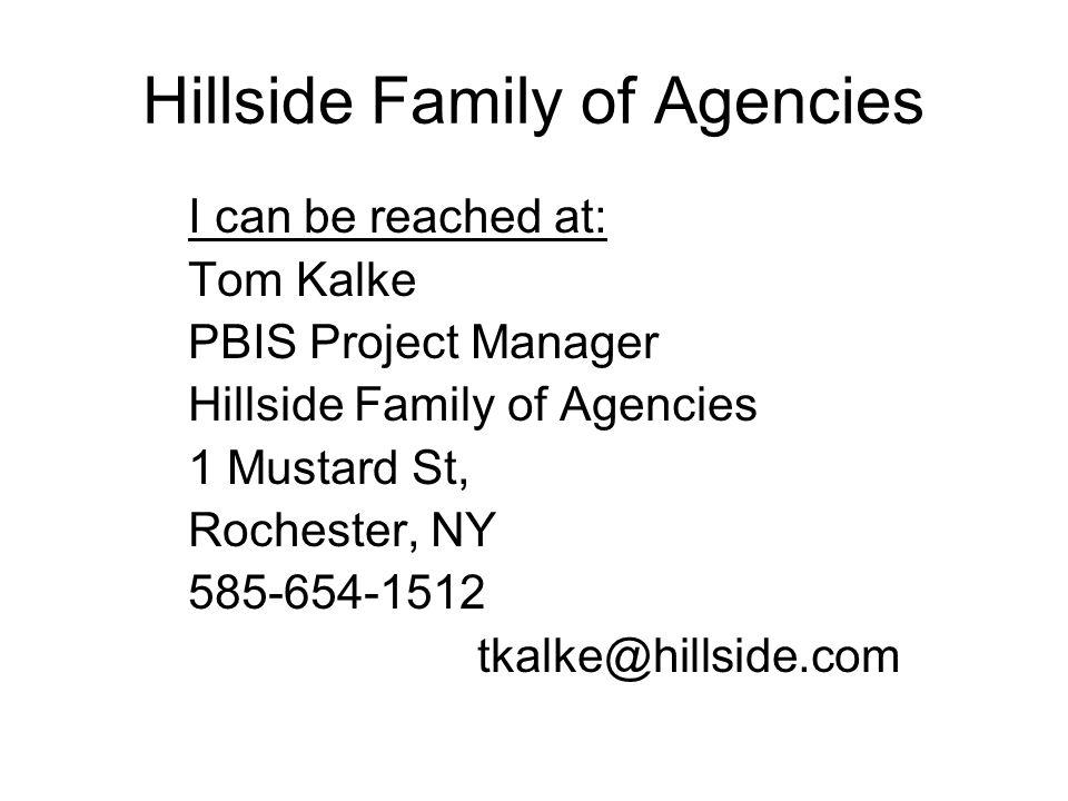 Hillside Family of Agencies I can be reached at: Tom Kalke PBIS Project Manager Hillside Family of Agencies 1 Mustard St, Rochester, NY 585-654-1512 tkalke@hillside.com
