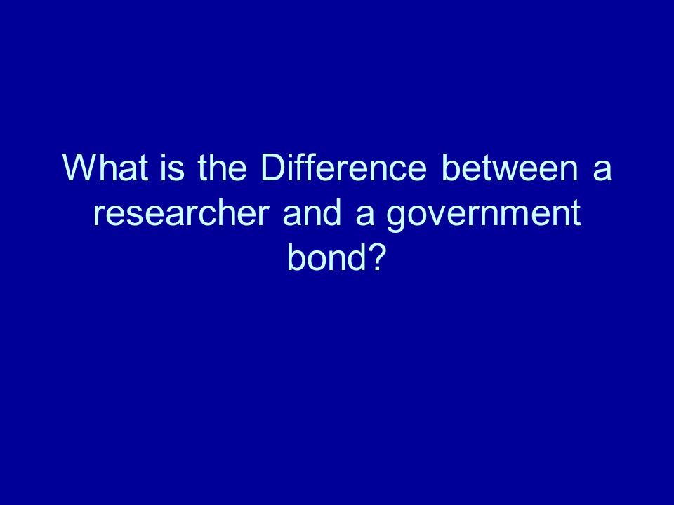 What is the Difference between a researcher and a government bond?